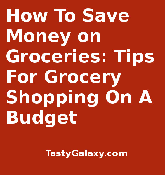 How To Save On Groceries: Grocery Shopping on a Budget